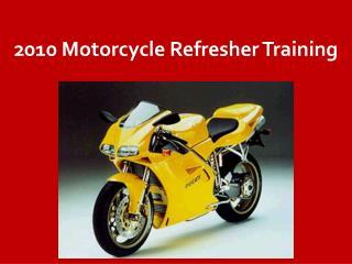 2010 Motorcycle Refresher Training