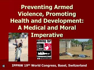 Preventing Armed Violence, Promoting Health and Development: A Medical and Moral Imperative