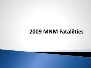 2009 MNM  Fatalilties