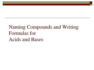 Naming Compounds and Writing Formulas for  Acids and Bases
