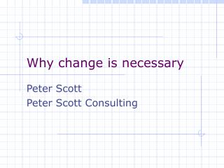 Why change is necessary