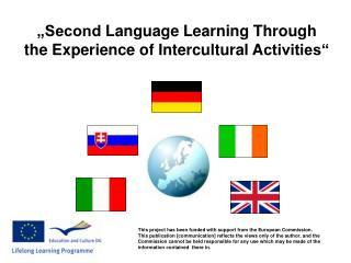 """Second  L anguage  L earning  T hrough the  E xperience of  I ntercultural  A ctivities"""