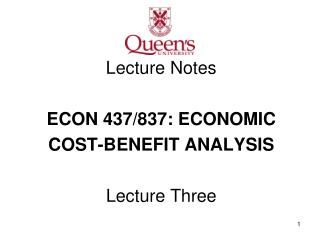 Lecture Notes ECON 437/837: ECONOMIC  COST-BENEFIT ANALYSIS Lecture Three