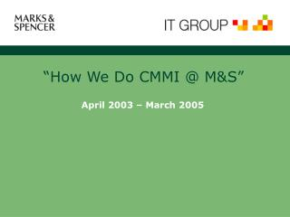 """How We Do CMMI @ M&S"""