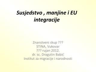 Susjedstvo , manjine i EU integracije