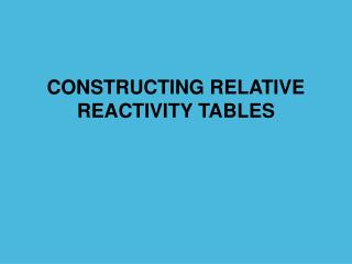 CONSTRUCTING RELATIVE REACTIVITY TABLES