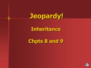 Jeopardy! Inheritance Chpts 8 and 9