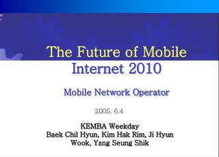 The Future of Mobile Internet 2010 Mobile Network Operator