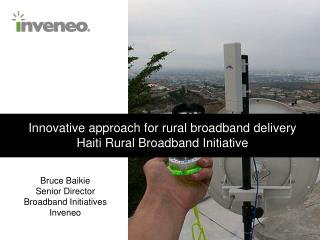 Innovative approach for rural broadband delivery Haiti Rural Broadband Initiative