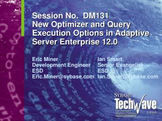 Session No. DM131 New Optimizer and Query Execution Options in Adaptive Server Enterprise 12.0