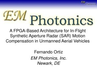 Fernando Ortiz EM Photonics, Inc. Newark, DE