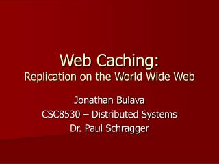 Web Caching: Replication on the World Wide Web