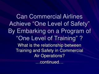 What is the relationship between Training and Safety in Commercial Air Operations? …continued…