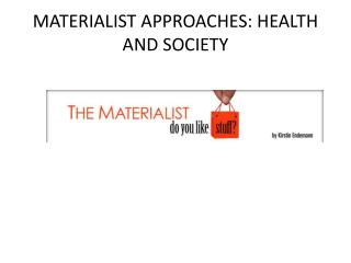 MATERIALIST APPROACHES: HEALTH AND SOCIETY