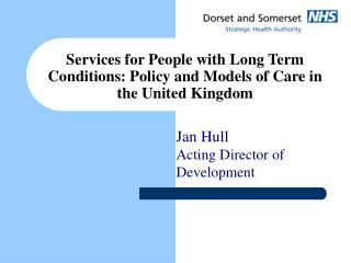 Services for People with Long Term Conditions: Policy and Models of Care in the United Kingdom