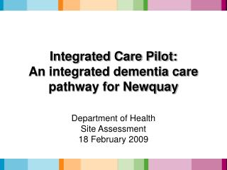 Integrated Care Pilot:  An integrated dementia care pathway for Newquay