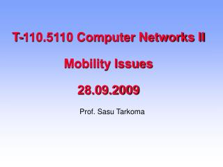 T-110.5110 Computer Networks II Mobility Issues 28.09.2009
