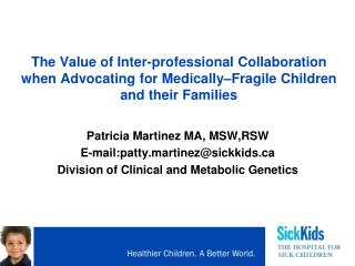 Patricia Martinez MA, MSW,RSW E-mail:patty.martinez@sickkids
