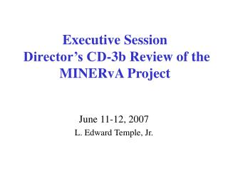 Executive Session  Director's CD-3b Review of the MINERvA Project