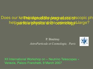 «  The incredible progresses of  particle physics and  cosmology »