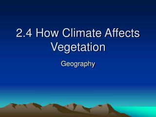 2.4 How Climate Affects Vegetation