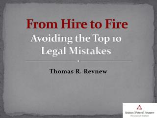 From Hire to Fire Avoiding the Top 10  Legal Mistakes