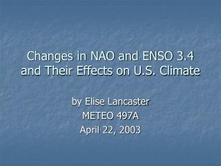 Changes in NAO and ENSO 3.4 and Their Effects on U.S. Climate
