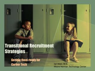 Transitional Recruitment Strategies
