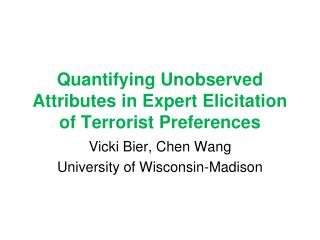 Quantifying Unobserved Attributes in Expert Elicitation of Terrorist Preferences