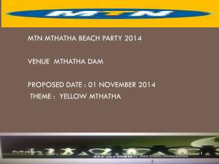 MTN MTHATHA BEACH PARTY 2014 VENUE  MTHATHA DAM PROPOSED DATE : 01 NOVEMBER 2014
