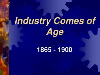 Industry Comes of Age