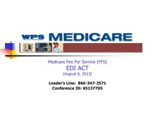 Medicare Fee For Service (FFS) EDI ACT (August 8, 2013) Leader's Line:  866-347-2571