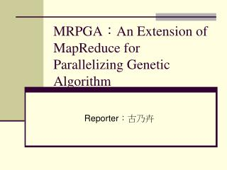MRPGA : An Extension of MapReduce for Parallelizing Genetic Algorithm