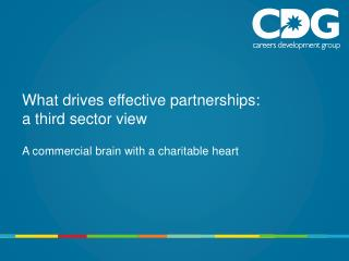 What drives effective partnerships:  a third sector view A commercial brain with a charitable heart