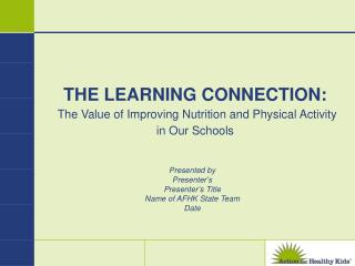 THE LEARNING CONNECTION: The Value of Improving Nutrition and Physical Activity in Our Schools