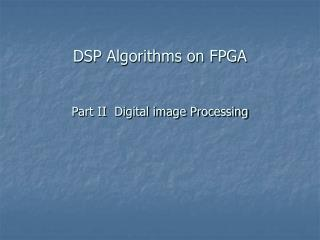 DSP Algorithms on FPGA Part II  Digital image Processing