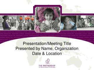 Presentation/Meeting Title Presented by Name, Organization Date & Location