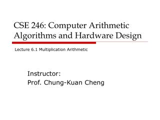 CSE 246: Computer Arithmetic Algorithms and Hardware Design
