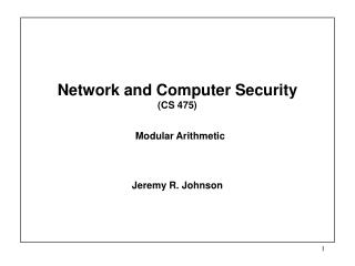 Network and Computer Security  (CS 475)   Modular Arithmetic