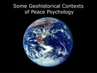 Some Geohistorical Contexts  of Peace Psychology