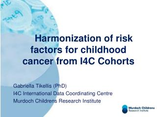 Harmonization of risk                      factors for childhood  cancer from I4C Cohorts