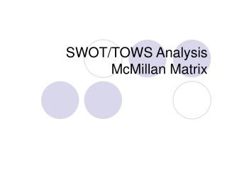 SWOT/TOWS Analysis McMillan Matrix