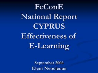 FeConE National Report CYPRUS Effectiveness of  E-Learning  September 2006 Eleni Neocleous
