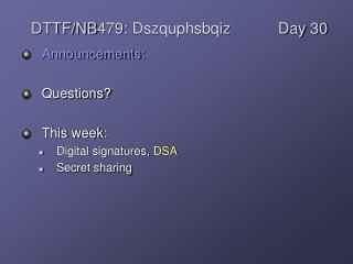 Announcements: Questions?  This week: Digital signatures,  DSA Secret sharing