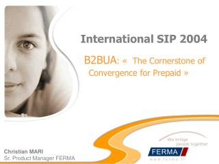 International SIP 2004 B2BUA : «   The Cornerstone of Convergence for Prepaid  »