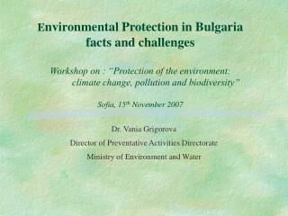 Dr. Vania Grigorova Director of Preventative Activities Directorate