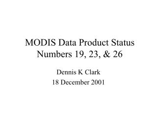 MODIS Data Product Status Numbers 19, 23, & 26