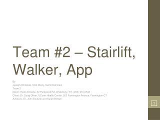 Team #2 – Stairlift, Walker, App