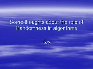 Some thoughts about the role of Randomness in algorithms