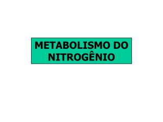 METABOLISMO DO NITROGÊNIO